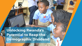 Unlocking Rwanda's Potential to Reap the Demographic Dividend